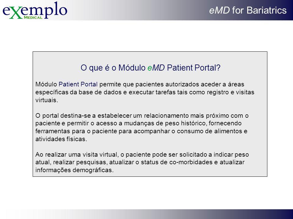 eMD for Bariatrics O que é o Módulo eMD Patient Portal? Módulo Patient Portal permite que pacientes autorizados aceder a áreas específicas da base de