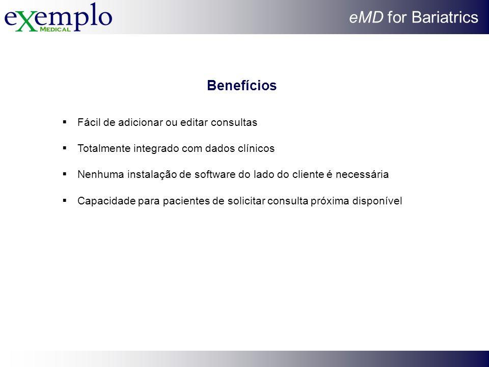 eMD for Bariatrics Benefícios Fácil de adicionar ou editar consultas Totalmente integrado com dados clínicos Nenhuma instalação de software do lado do