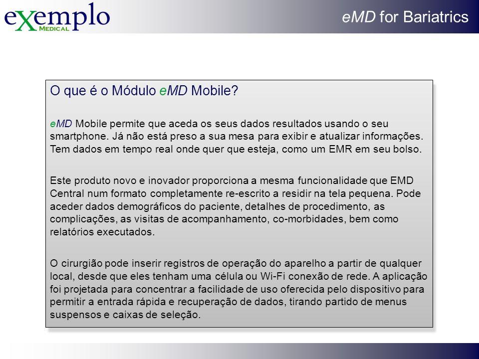 eMD for Bariatrics O que é o Módulo eMD Mobile? eMD Mobile permite que aceda os seus dados resultados usando o seu smartphone. Já não está preso a sua