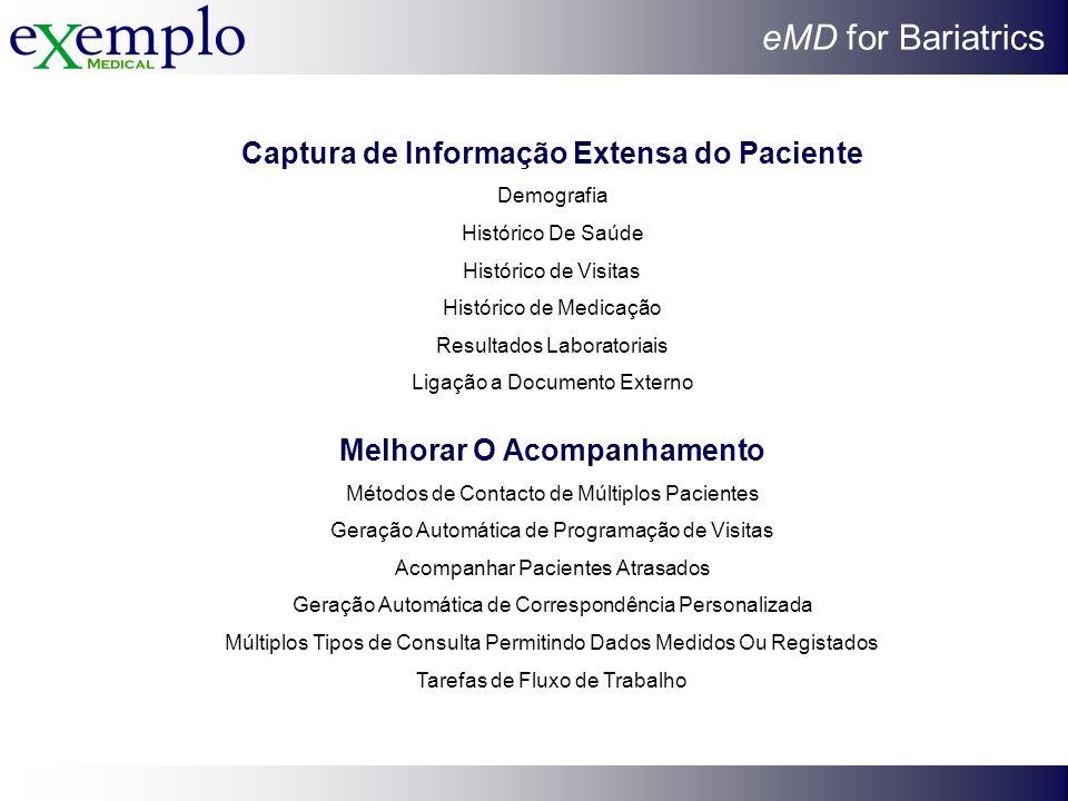 eMD for Bariatrics Captura de Informação Extensa do Paciente Demografia Histórico De Saúde Histórico de Visitas Histórico de Medicação Resultados Labo