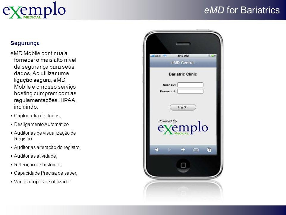 eMD for Bariatrics Segurança eMD Mobile continua a fornecer o mais alto nível de segurança para seus dados. Ao utilizar uma ligação segura, eMD Mobile