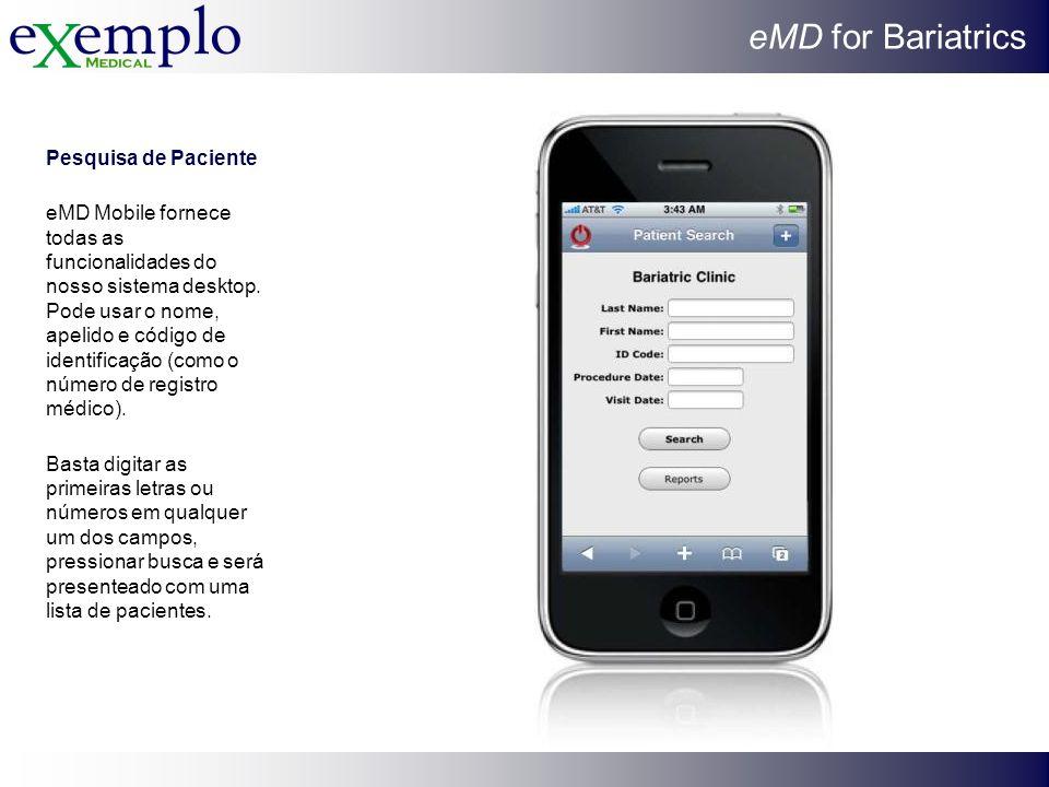 eMD for Bariatrics Pesquisa de Paciente eMD Mobile fornece todas as funcionalidades do nosso sistema desktop. Pode usar o nome, apelido e código de id