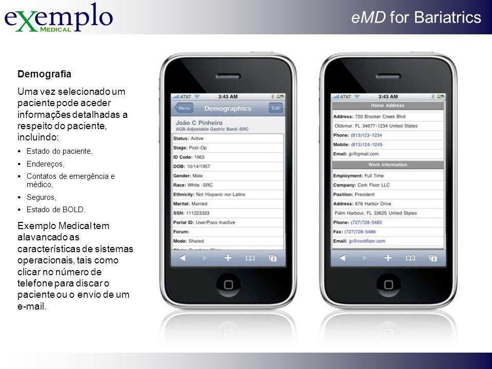 eMD for Bariatrics Demografia Uma vez selecionado um paciente pode aceder informações detalhadas a respeito do paciente, incluindo: Estado do paciente