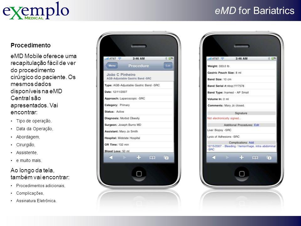 eMD for Bariatrics Procedimento eMD Mobile oferece uma recapitulação fácil de ver do procedimento cirúrgico do paciente. Os mesmos dados disponíveis n