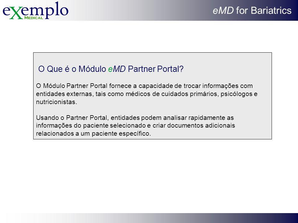 eMD for Bariatrics O Que é o Módulo eMD Partner Portal? O Módulo Partner Portal fornece a capacidade de trocar informações com entidades externas, tai