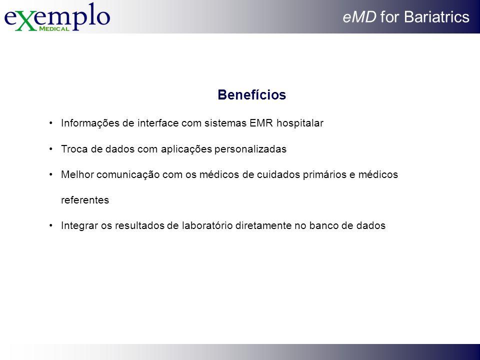 eMD for Bariatrics Benefícios Informações de interface com sistemas EMR hospitalar Troca de dados com aplicações personalizadas Melhor comunicação com