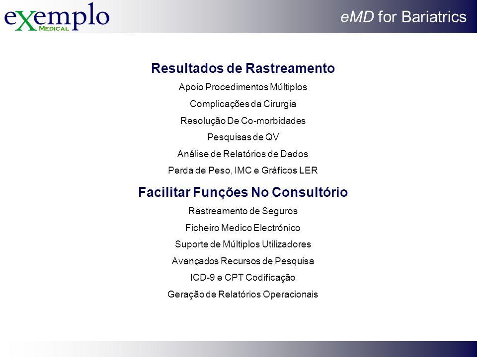 eMD for Bariatrics Resultados de Rastreamento Apoio Procedimentos Múltiplos Complicações da Cirurgia Resolução De Co-morbidades Pesquisas de QV Anális