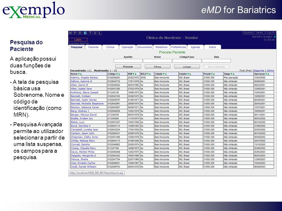eMD for Bariatrics Pesquisa do Paciente A aplicação possui duas funções de busca. - A tela de pesquisa básica usa Sobrenome, Nome e código de identifi