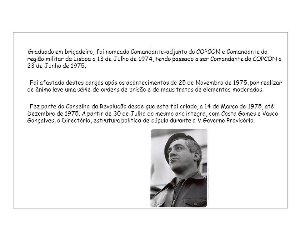 Graduado em brigadeiro, foi nomeado Comandante-adjunto do COPCON e Comandante da região militar de Lisboa a 13 de Julho de 1974, tendo passado a ser Comandante do COPCON a 23 de Junho de 1975.