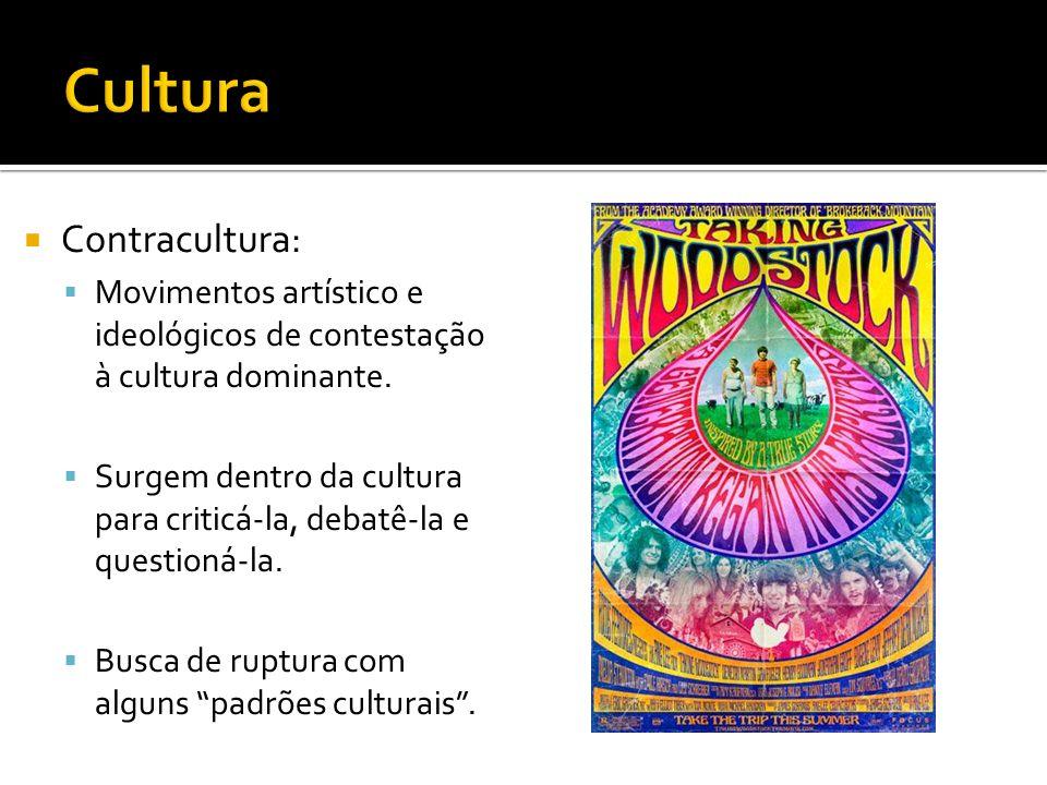 Contracultura: Movimentos artístico e ideológicos de contestação à cultura dominante. Surgem dentro da cultura para criticá-la, debatê-la e questioná-