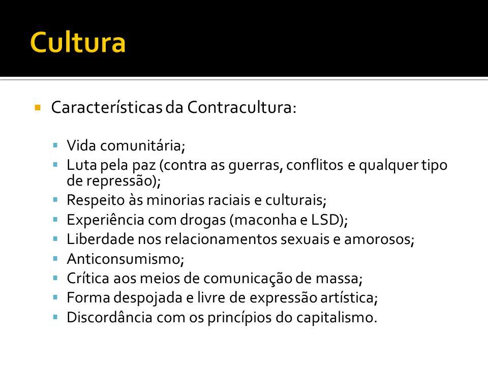 Características da Contracultura: Vida comunitária; Luta pela paz (contra as guerras, conflitos e qualquer tipo de repressão); Respeito às minorias ra