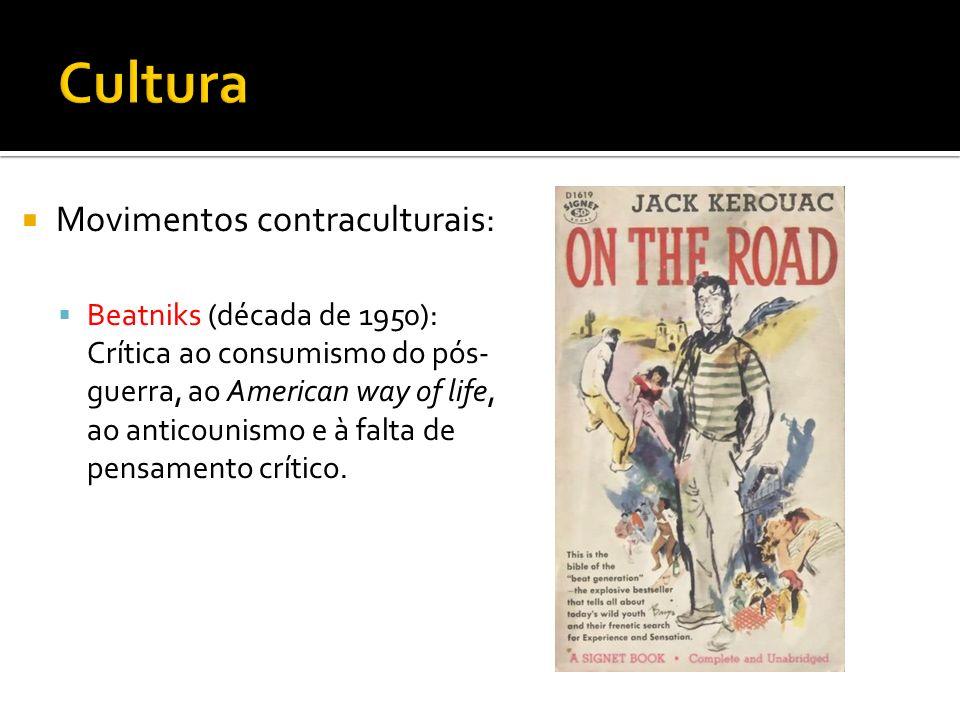Movimentos contraculturais: Beatniks (década de 1950): Crítica ao consumismo do pós- guerra, ao American way of life, ao anticounismo e à falta de pen