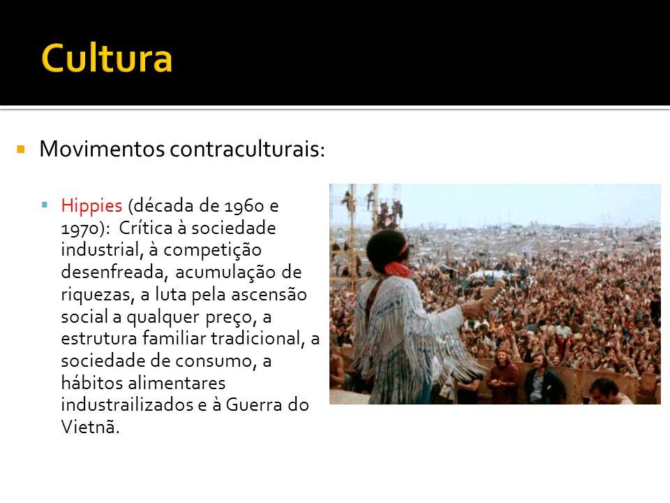 Movimentos contraculturais: Hippies (década de 1960 e 1970): Crítica à sociedade industrial, à competição desenfreada, acumulação de riquezas, a luta