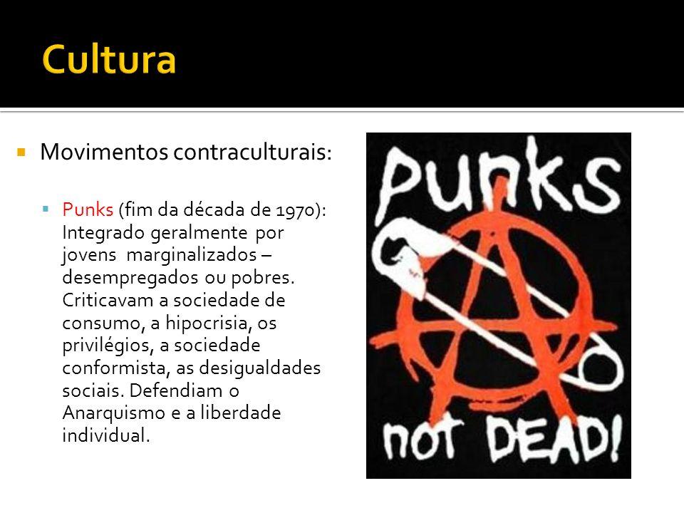 Movimentos contraculturais: Punks (fim da década de 1970): Integrado geralmente por jovens marginalizados – desempregados ou pobres. Criticavam a soci