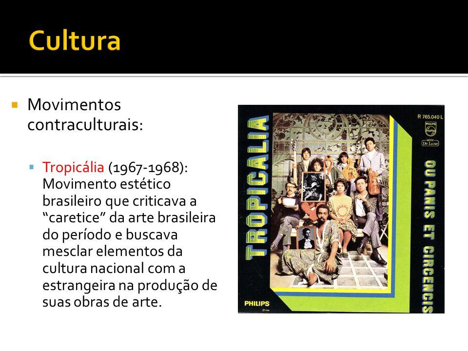 Movimentos contraculturais: Tropicália (1967-1968): Movimento estético brasileiro que criticava a caretice da arte brasileira do período e buscava mes