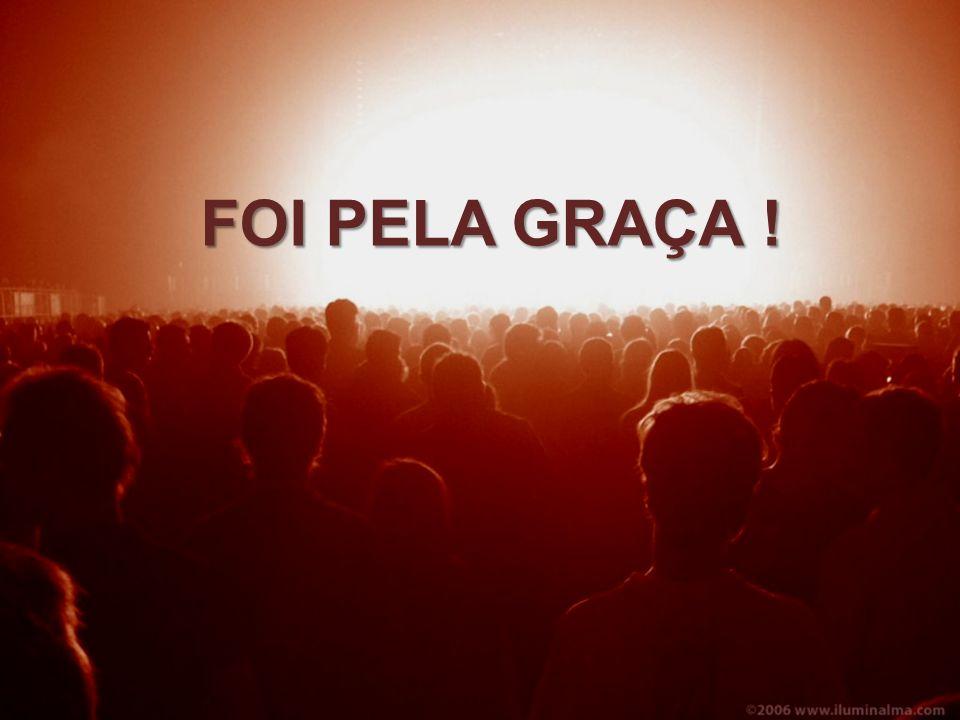 FOI PELA GRAÇA !