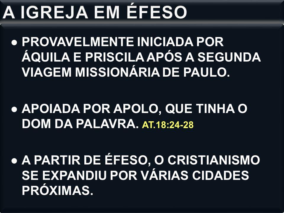 PROVAVELMENTE INICIADA POR ÁQUILA E PRISCILA APÓS A SEGUNDA VIAGEM MISSIONÁRIA DE PAULO.