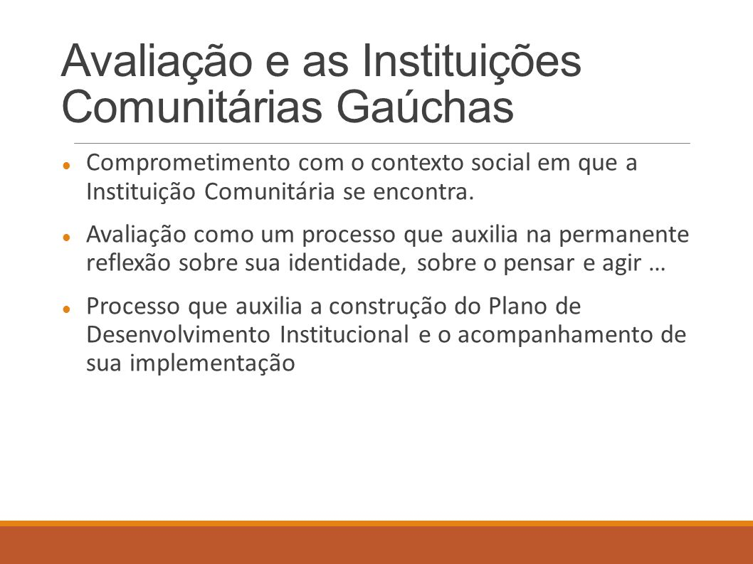 Avaliação e as Instituições Comunitárias Gaúchas Comprometimento com o contexto social em que a Instituição Comunitária se encontra. Avaliação como um