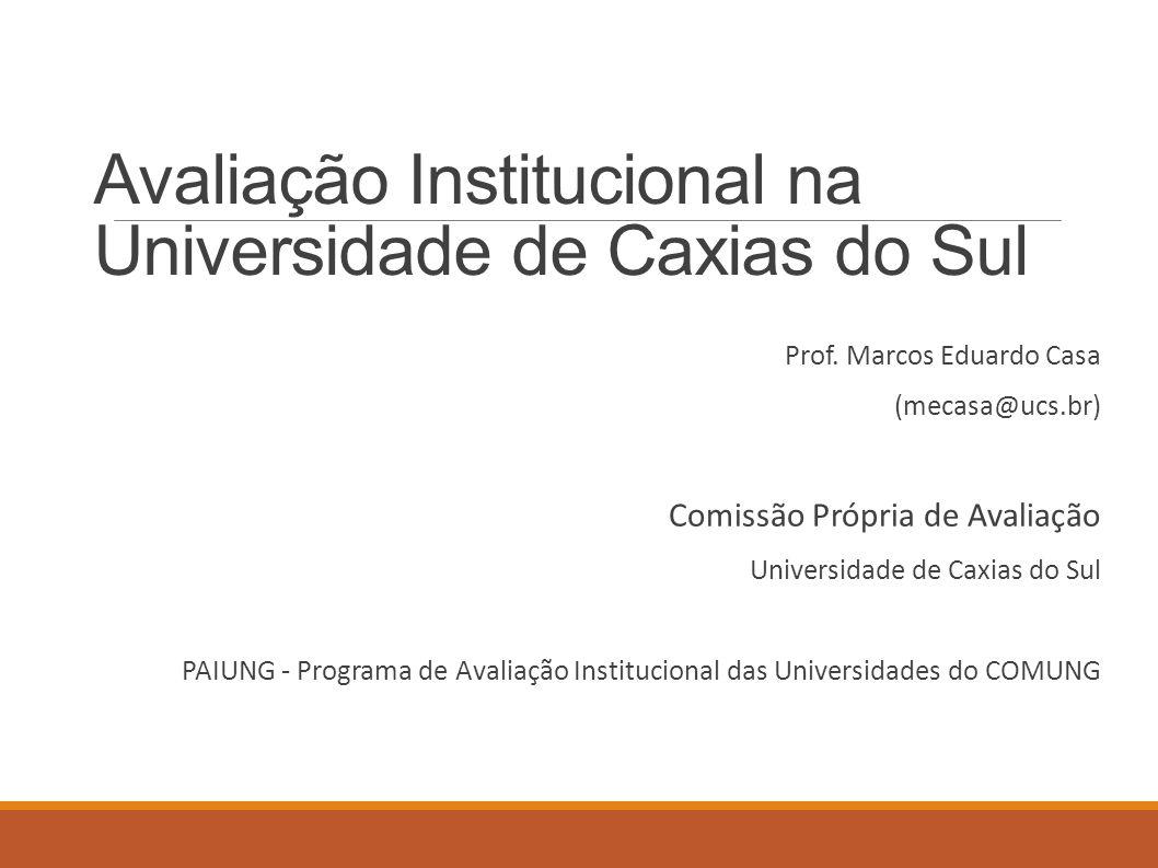 Avaliação Institucional na Universidade de Caxias do Sul Prof. Marcos Eduardo Casa (mecasa@ucs.br) Comissão Própria de Avaliação Universidade de Caxia