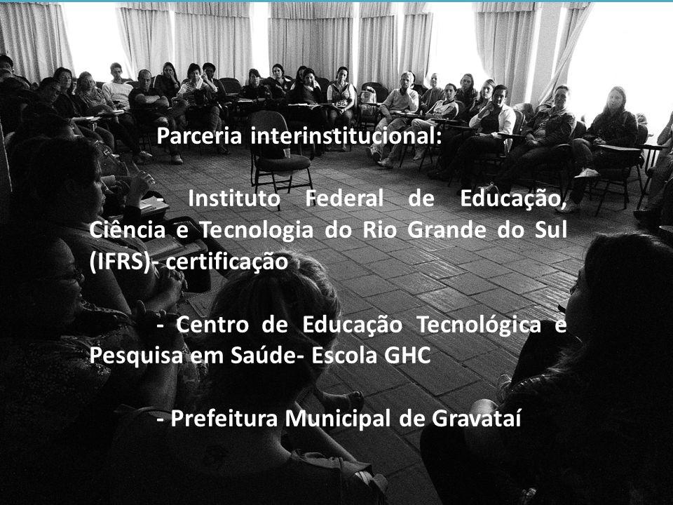 Parceria interinstitucional: - Instituto Federal de Educação, Ciência e Tecnologia do Rio Grande do Sul (IFRS)- certificação - Centro de Educação Tecnológica e Pesquisa em Saúde- Escola GHC - Prefeitura Municipal de Gravataí