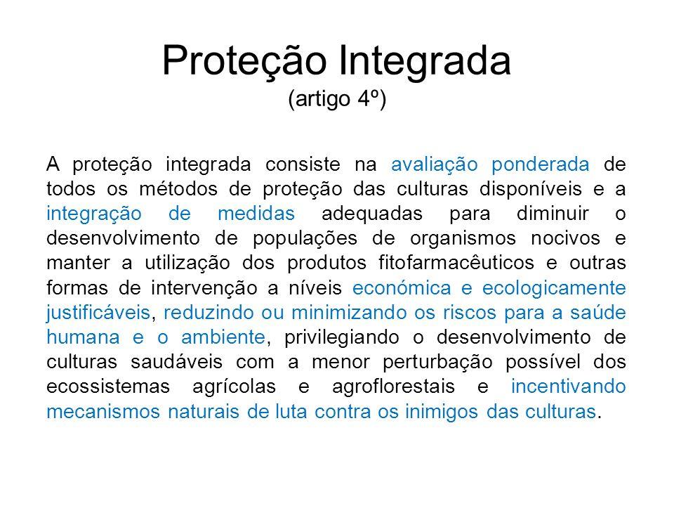 Proteção Integrada (artigo 4º) A proteção integrada consiste na avaliação ponderada de todos os métodos de proteção das culturas disponíveis e a integ