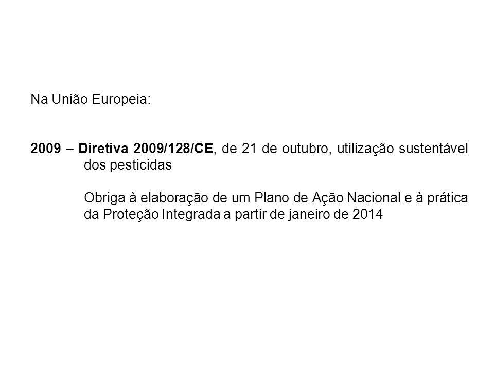 Na União Europeia: 2009 – Diretiva 2009/128/CE, de 21 de outubro, utilização sustentável dos pesticidas Obriga à elaboração de um Plano de Ação Nacion