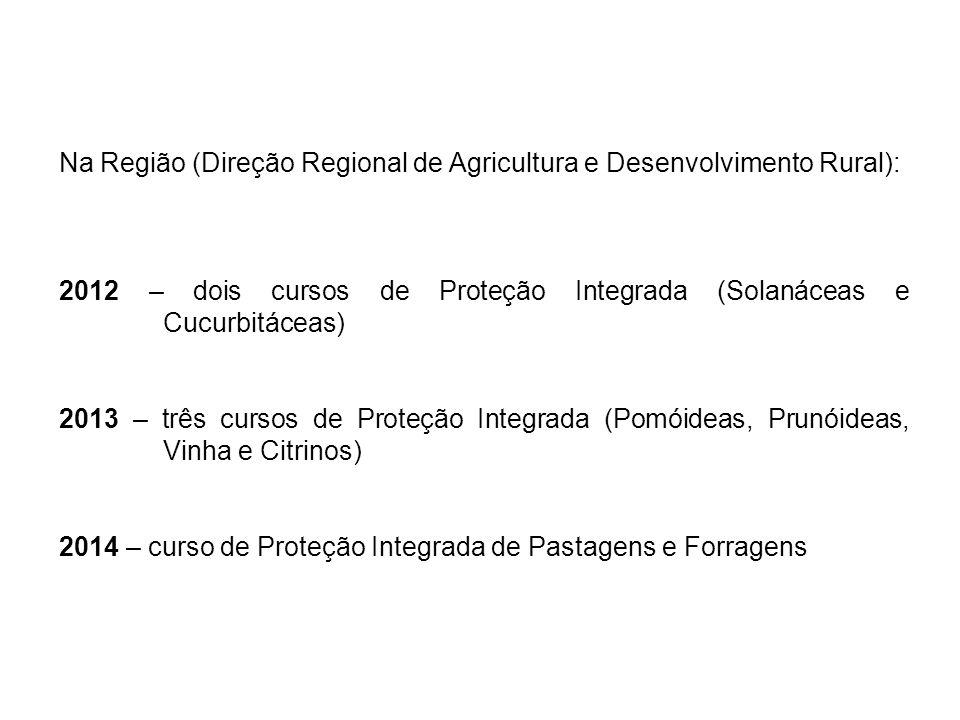 Na Região (Direção Regional de Agricultura e Desenvolvimento Rural): 2012 – dois cursos de Proteção Integrada (Solanáceas e Cucurbitáceas) 2013 – três