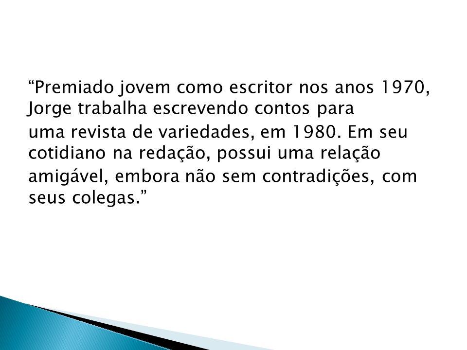 Premiado jovem como escritor nos anos 1970, Jorge trabalha escrevendo contos para uma revista de variedades, em 1980.