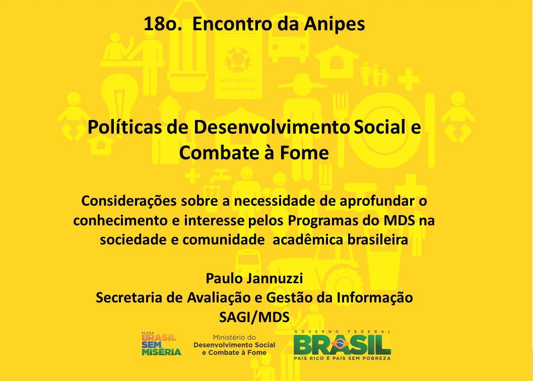 18o. Encontro da Anipes Políticas de Desenvolvimento Social e Combate à Fome Considerações sobre a necessidade de aprofundar o conhecimento e interess