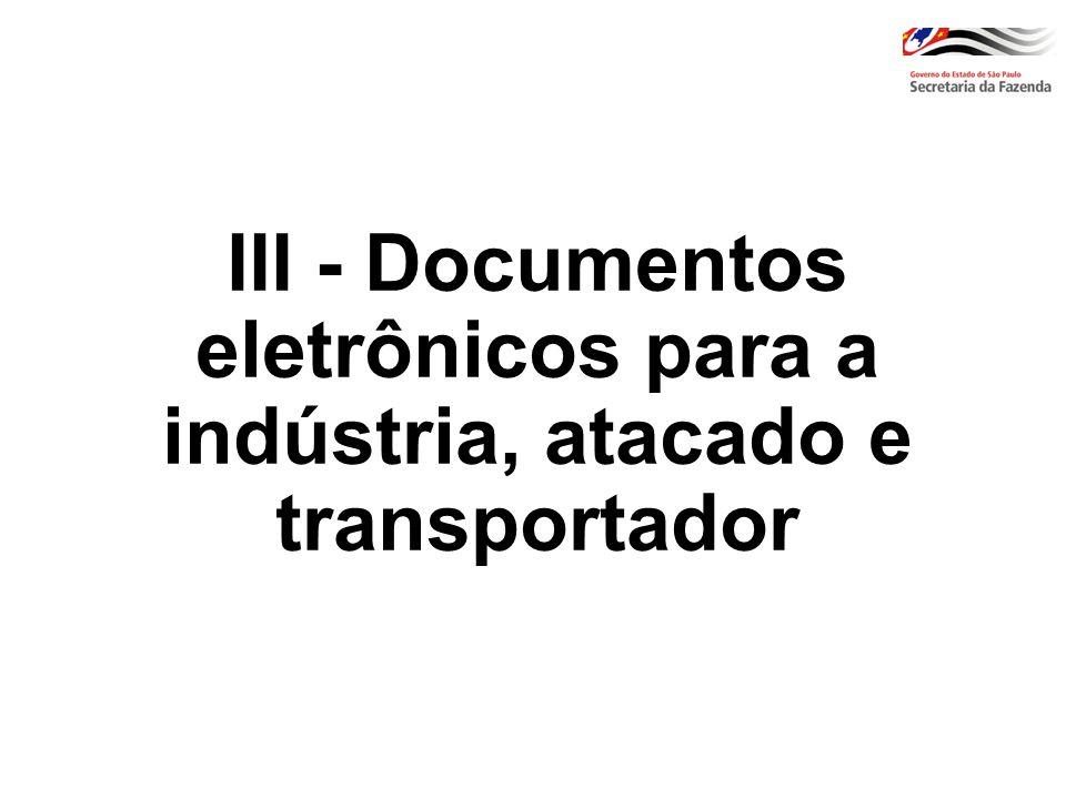 III - Documentos eletrônicos para a indústria, atacado e transportador