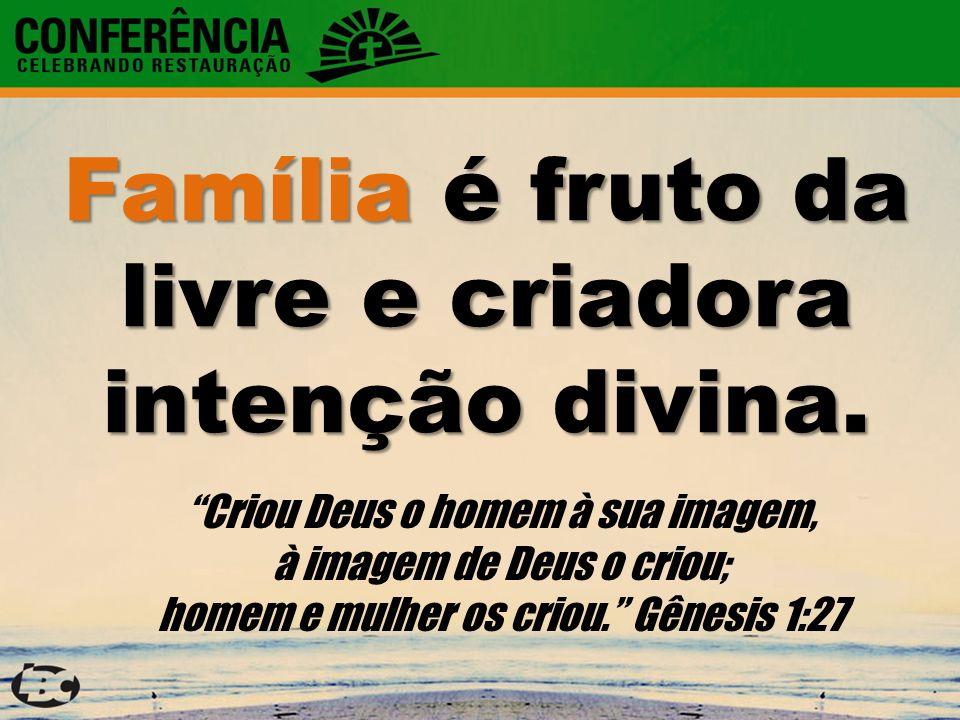 Família é fruto da livre e criadora intenção divina. Criou Deus o homem à sua imagem, à imagem de Deus o criou; homem e mulher os criou. Gênesis 1:27