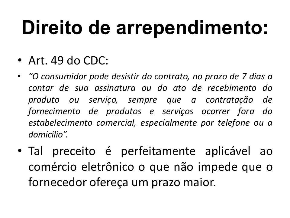 Direito de arrependimento: Art. 49 do CDC: O consumidor pode desistir do contrato, no prazo de 7 dias a contar de sua assinatura ou do ato de recebime