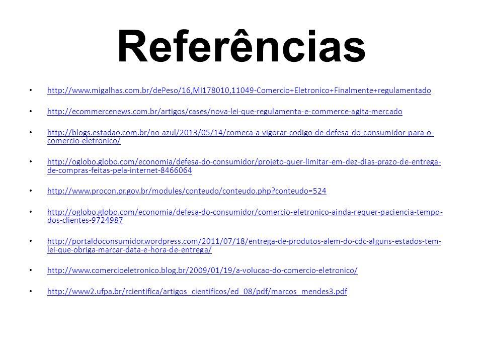 Referências http://www.migalhas.com.br/dePeso/16,MI178010,11049-Comercio+Eletronico+Finalmente+regulamentado http://ecommercenews.com.br/artigos/cases