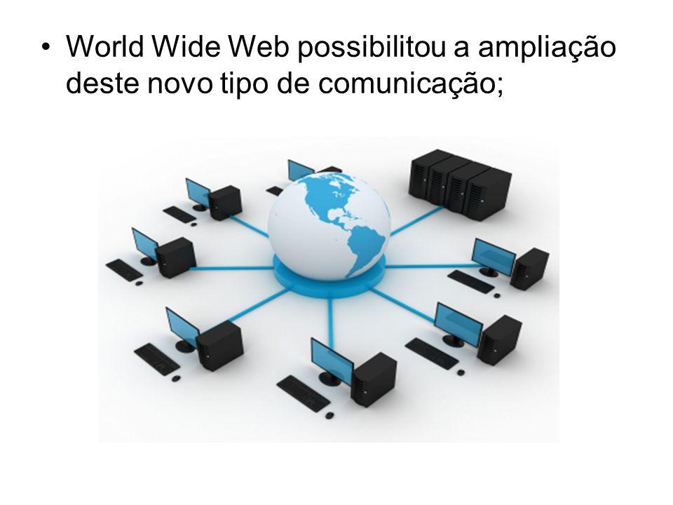 World Wide Web possibilitou a ampliação deste novo tipo de comunicação;