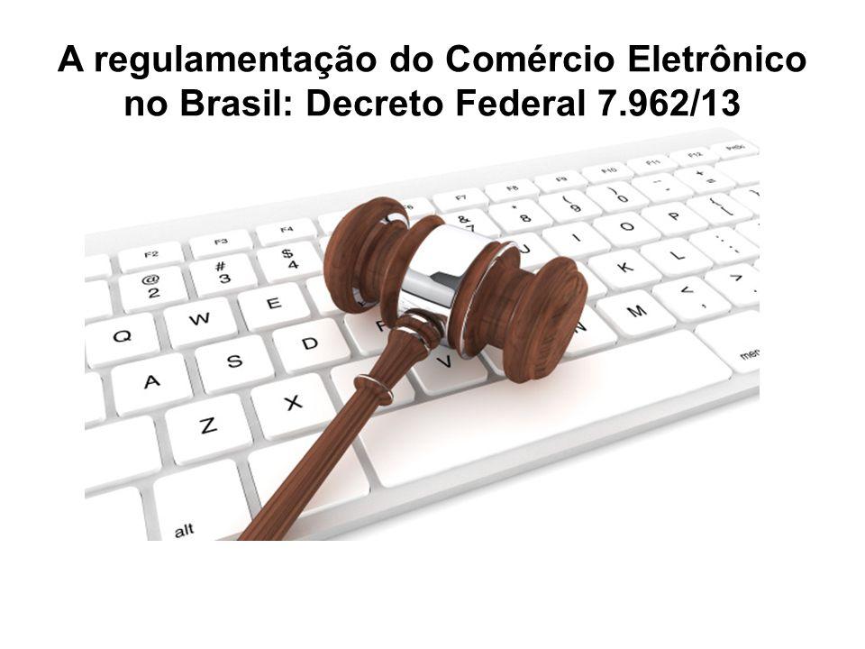 A regulamentação do Comércio Eletrônico no Brasil: Decreto Federal 7.962/13