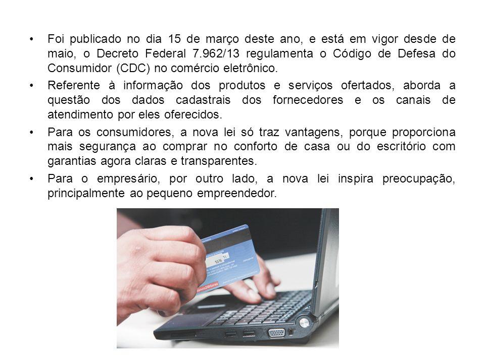 Foi publicado no dia 15 de março deste ano, e está em vigor desde de maio, o Decreto Federal 7.962/13 regulamenta o Código de Defesa do Consumidor (CD