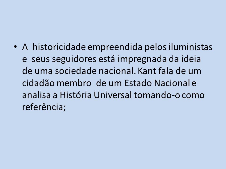 A historicidade empreendida pelos iluministas e seus seguidores está impregnada da ideia de uma sociedade nacional. Kant fala de um cidadão membro de
