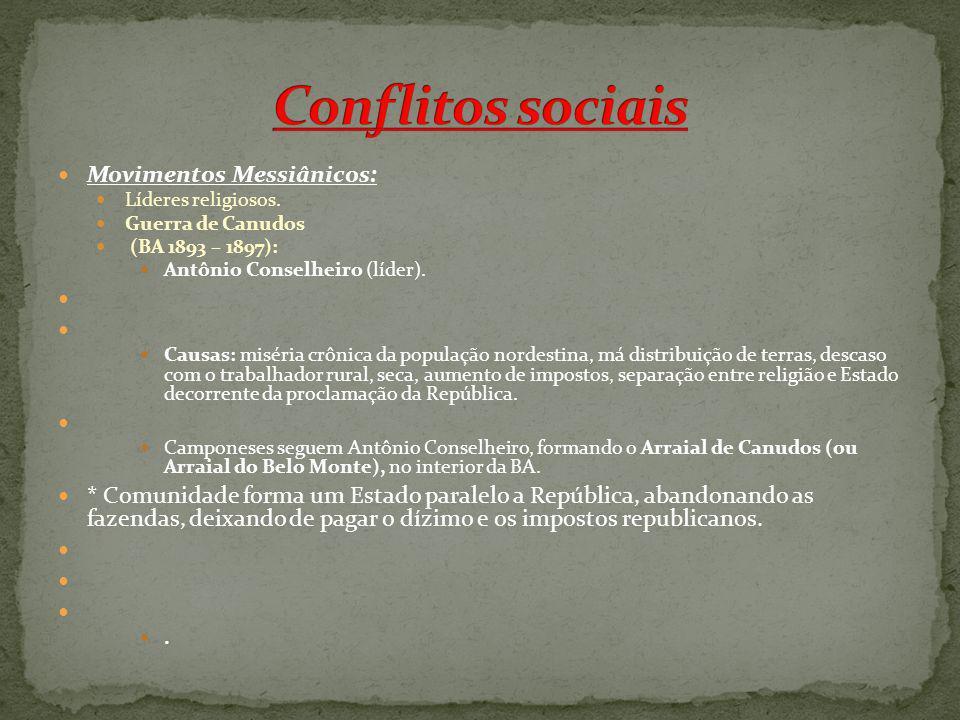 Movimentos Messiânicos: Líderes religiosos. Guerra de Canudos (BA 1893 – 1897): Antônio Conselheiro (líder). Causas: miséria crônica da população nord
