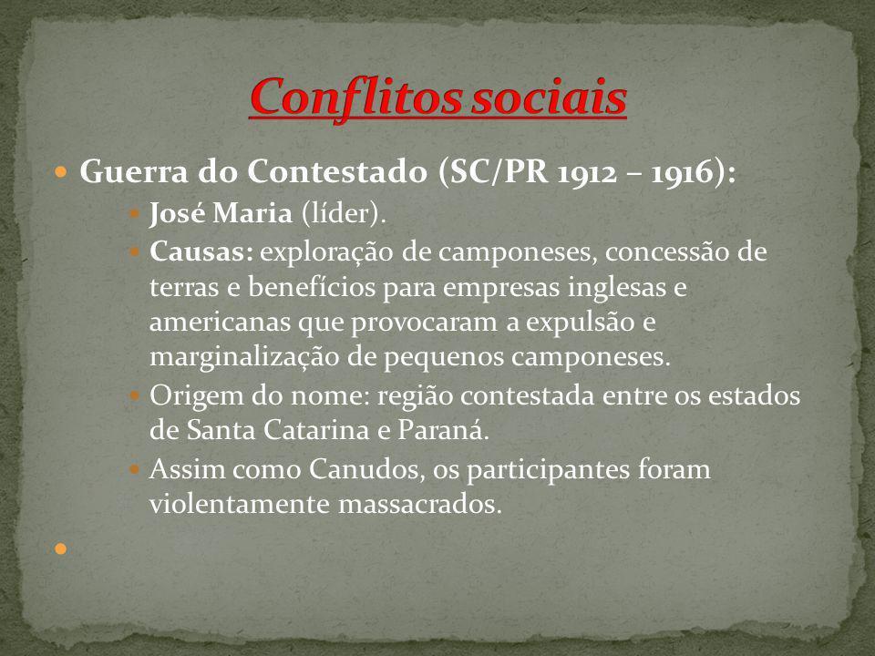 Guerra do Contestado (SC/PR 1912 – 1916): José Maria (líder). Causas: exploração de camponeses, concessão de terras e benefícios para empresas inglesa
