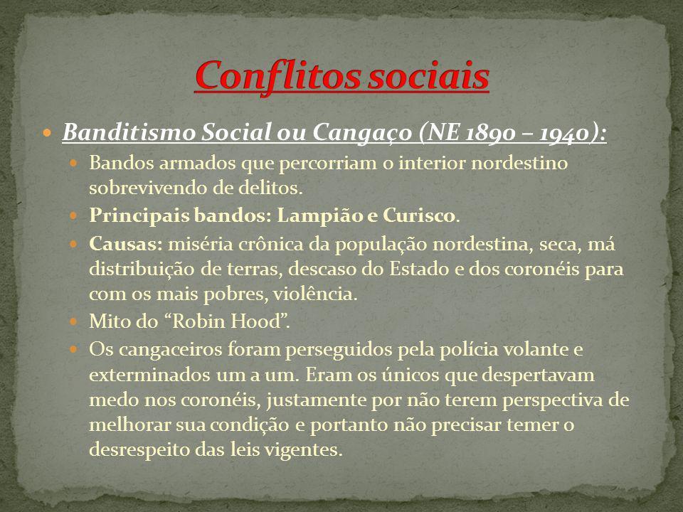 Banditismo Social ou Cangaço (NE 1890 – 1940): Bandos armados que percorriam o interior nordestino sobrevivendo de delitos. Principais bandos: Lampião