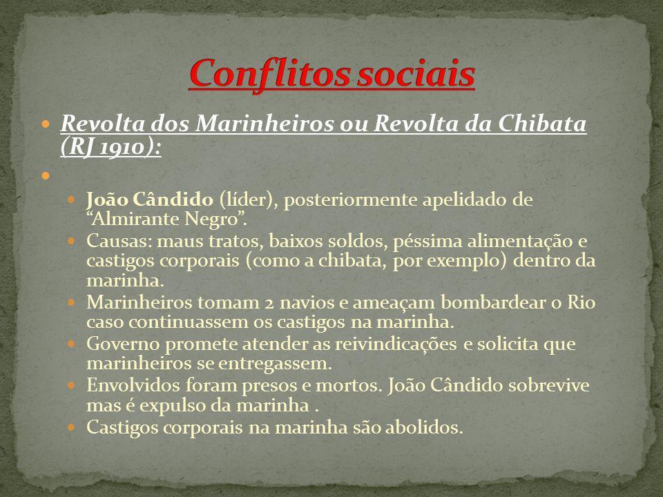 Revolta dos Marinheiros ou Revolta da Chibata (RJ 1910): João Cândido (líder), posteriormente apelidado de Almirante Negro. Causas: maus tratos, baixo