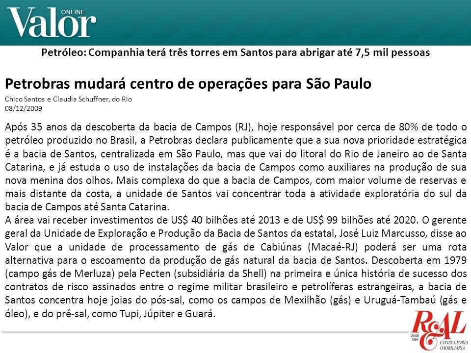 Petróleo: Companhia terá três torres em Santos para abrigar até 7,5 mil pessoas Petrobras mudará centro de operações para São Paulo Chico Santos e Cla