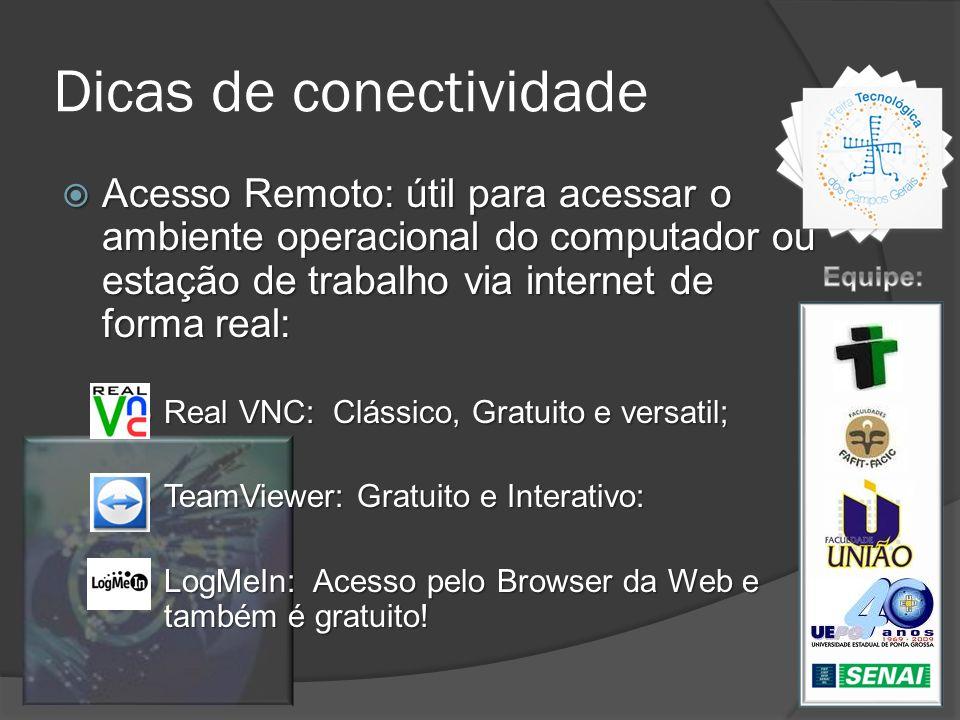 Dicas de conectividade Acesso Remoto: útil para acessar o ambiente operacional do computador ou estação de trabalho via internet de forma real: Acesso