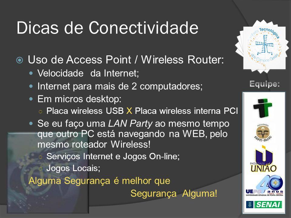 Dicas de Conectividade Uso de Access Point / Wireless Router: Velocidade da Internet; Internet para mais de 2 computadores; Em micros desktop: Placa w