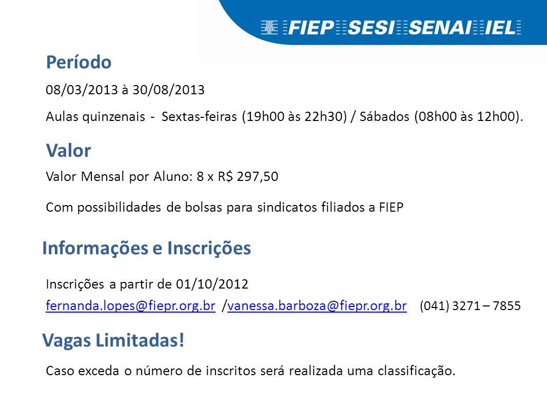 Valor Mensal por Aluno: 8 x R$ 297,50 Com possibilidades de bolsas para sindicatos filiados a FIEP Inscrições a partir de 01/10/2012 fernanda.lopes@fi