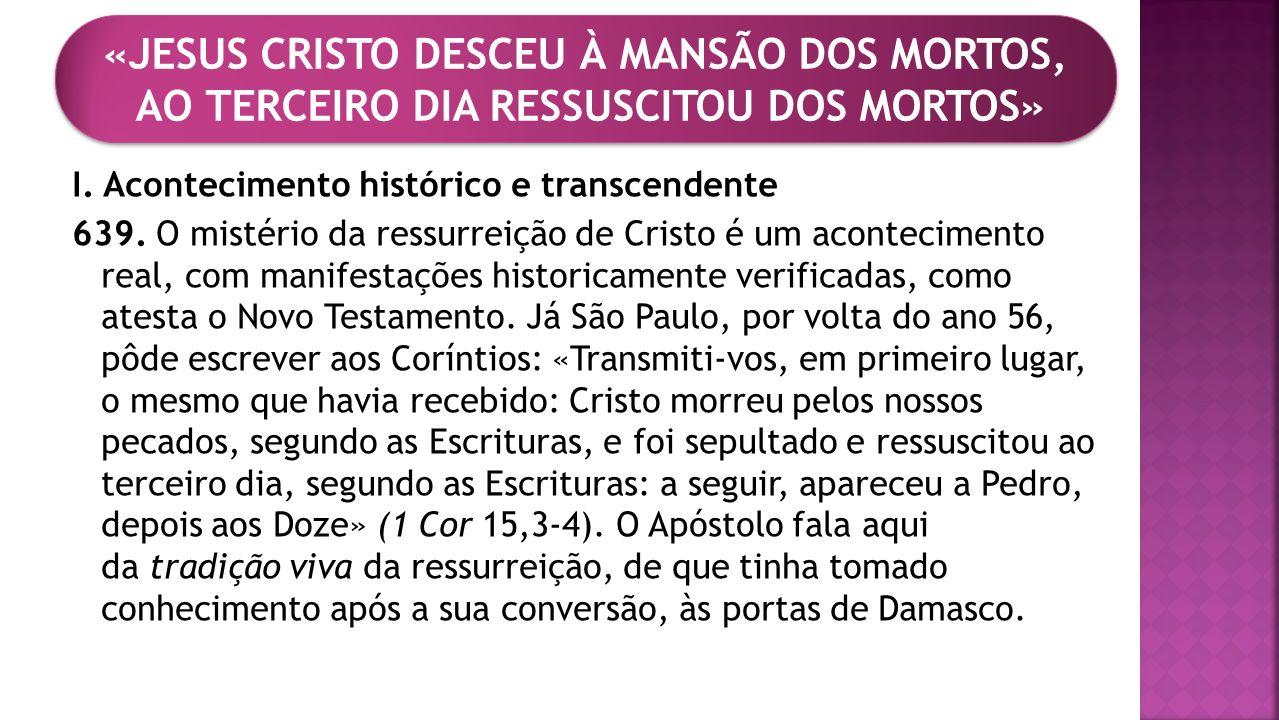 I. Acontecimento histórico e transcendente 639. O mistério da ressurreição de Cristo é um acontecimento real, com manifestações historicamente verific