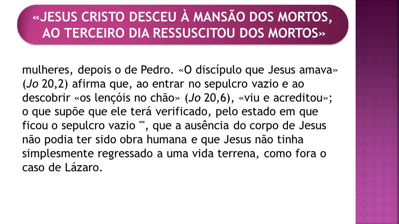 mulheres, depois o de Pedro. «O discípulo que Jesus amava» (Jo 20,2) afirma que, ao entrar no sepulcro vazio e ao descobrir «os lençóis no chão» (Jo 2