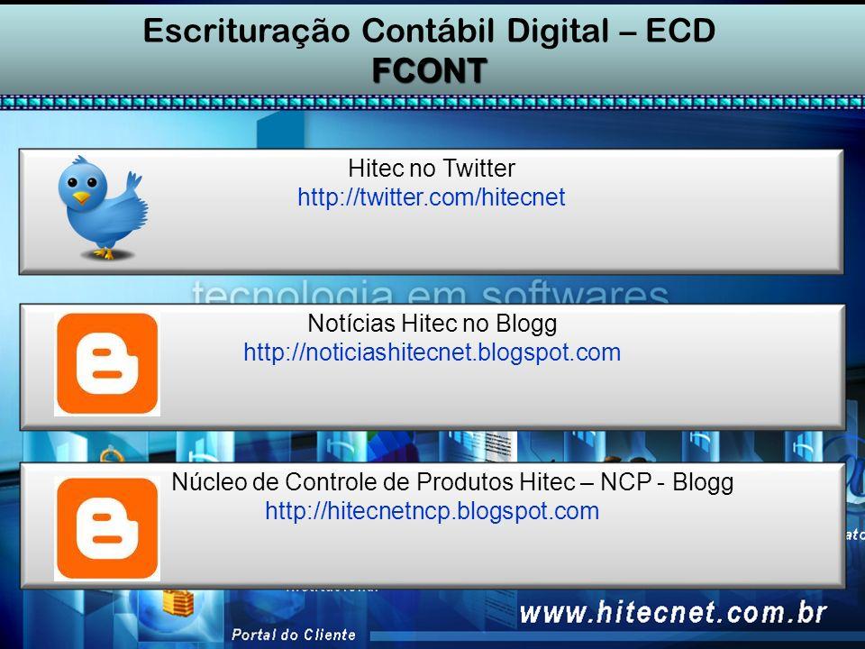 Escrituração Contábil Digital – ECD FCONT Hitec no Twitter http://twitter.com/hitecnet Notícias Hitec no Blogg http://noticiashitecnet.blogspot.com Núcleo de Controle de Produtos Hitec – NCP - Blogg http://hitecnetncp.blogspot.com
