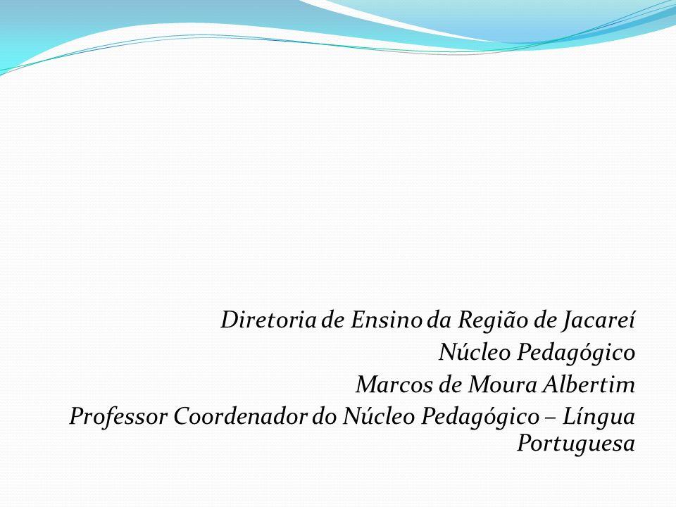 Diretoria de Ensino da Região de Jacareí Núcleo Pedagógico Marcos de Moura Albertim Professor Coordenador do Núcleo Pedagógico – Língua Portuguesa