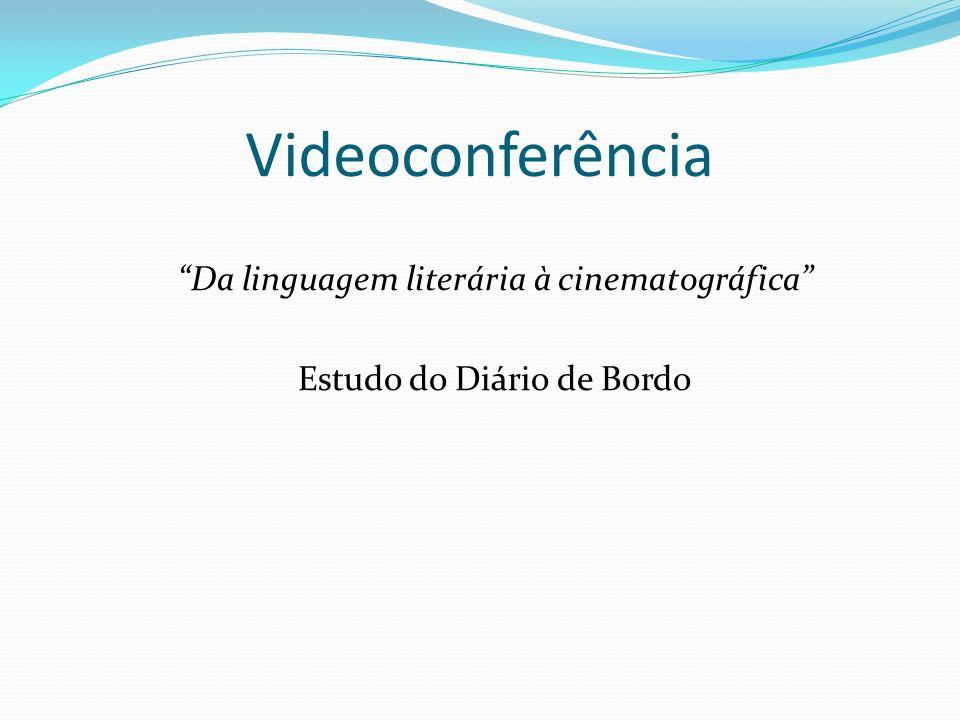 Videoconferência Da linguagem literária à cinematográfica Estudo do Diário de Bordo